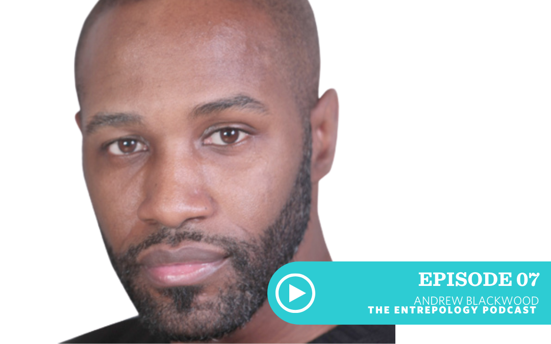 EPISODE 007: THRIVING IN A RELATIONSHIP WITH ENTREPRENEURS & GO-GETTERS WITH DR. ANDREW BLACKWOOD