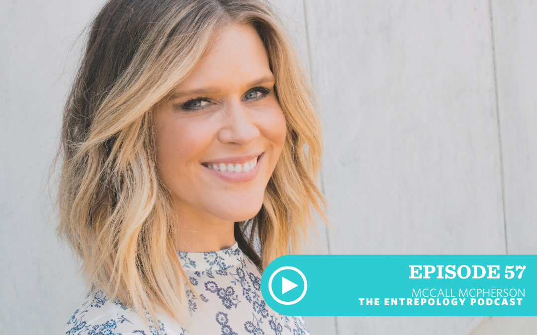 EPISODE 057: THE CONNECTION BETWEEN THYROID HEALTH AND ENTREPRENEURISM WITH McCALL McPHERSON