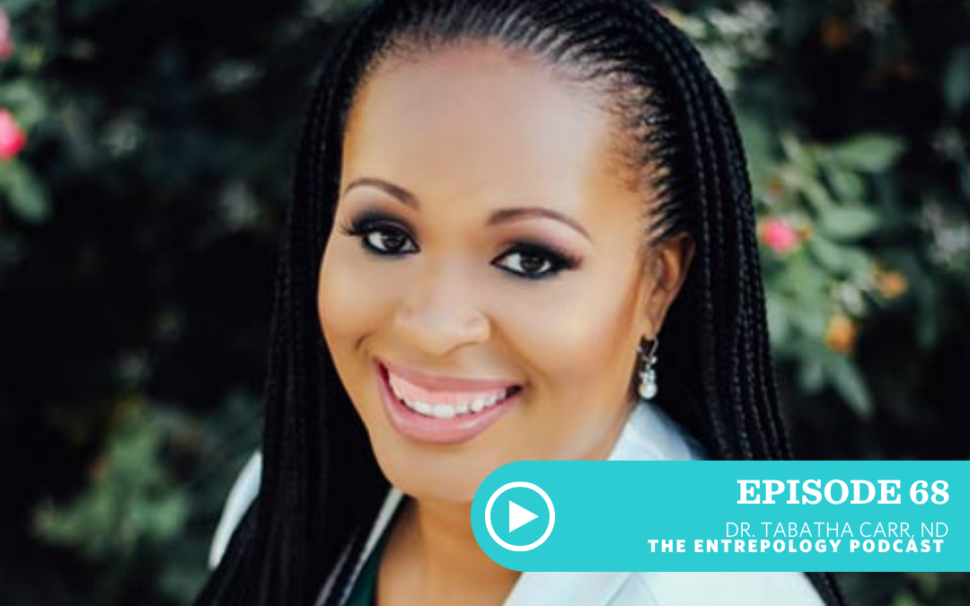 EPISODE 068: From 280 lbs to Healer: The Personal and Entrepreneurial Story of Dr. Tabatha Carr, ND