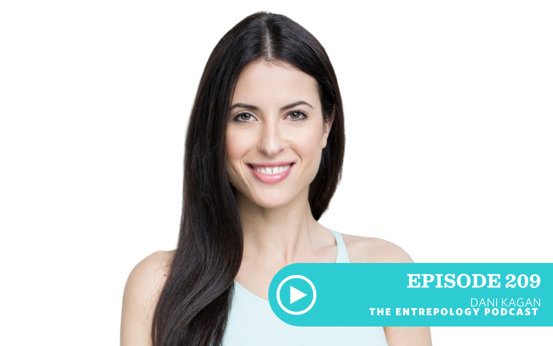 Episode #209 – Business: Why Developing Your Skills as a Leader Will Make You a More Compelling Entrepreneur with Dani Kagan