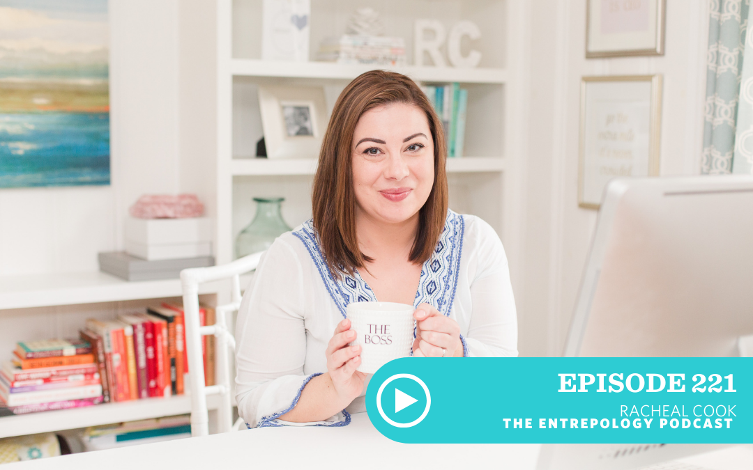 Episode 221 – Business: What You Need to Know to Build Bigger, Working 25 Hours or Less Per Week, with Racheal Cook